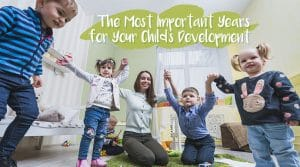 The Most Important Years for Your Child's Development