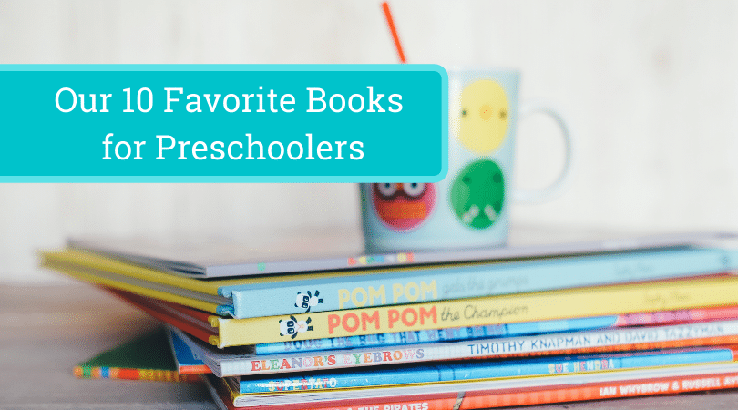 Our 10 Favorite Books for Preschoolers